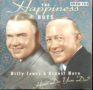 "Billy Jones and Ernest Hare gained fame as radio personalities, billing themselves as ""The Happiness Boys."""